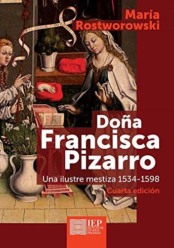 Doña Francisca Pizarro: Una ilustre mestiza 1534-1598