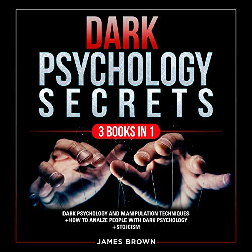 Download Dark Psychology Secrets: 3 Books in 1: Dark Psychology and Manipulation Techniques + How to Analyze audio book