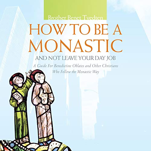 How to Be a Monastic and Not Leave Your Day Job  By  cover art