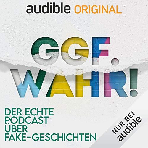 Ggf. wahr! Der echte Podcast über Fake-Geschichten (Original Podcast) Titelbild