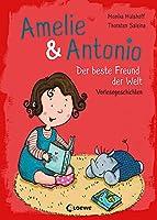 Amelie & Antonio (Band 3) - Der beste Freund der Welt: Vorlesegeschichten zum Kuscheln und Traeumen fuer Kinder ab 4 Jahre