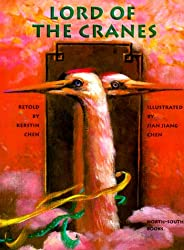 The Lord of the Cranes retold by Kerstin Chen, illustrated by Ian Jiang Chen