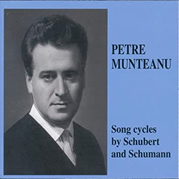 Petre Munteanu - Song Cycles by Schubert and Schumann