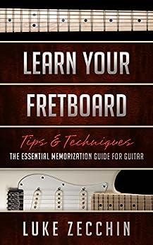 [Luke Zecchin]のLearn Your Fretboard: The Essential Memorization Guide for Guitar (Book + Online Bonus) (English Edition)