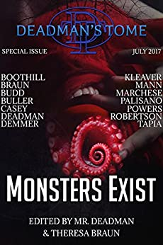 Deadman's Tome Monsters Exist by [John Palisano, Wallace Boothill, Theresa Braun, S.J. Budd, Gary Buller, S.E. Casey, Mr. Deadman, Calvin Demmer, Philip W. Kleaver, William Marchese, Christopher  Powers]