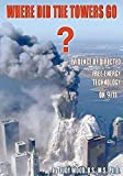 Where Did the Towers Go? Evidence of Directed Free-energy Technology on 9/11 tower Apr, 2021