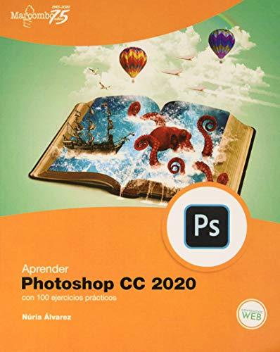 Aprender Photoshop CC 2020 con 100 ejercicios prácticos (APRENDER...CON 100 EJERCICIOS PRÁCTICOS)
