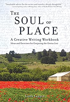 The Soul of Place: A Creative Writing Workbook: Ideas and Exercises for Conjuring the Genius Loci by [Linda Lappin]