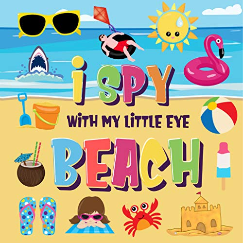 I Spy With My Little Eye - Beach: Can You Find the Bikini, Towel and Ice Cream? | A Fun Search and Find at the Seaside Summer Game for Kids 2-4! (I Spy Books for Kids 2-4) (English Edition)