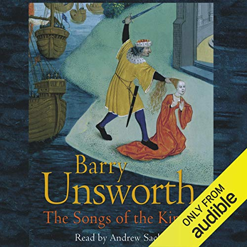 The Songs of the Kings                   By:                                                                                                                                 Barry Unsworth                               Narrated by:                                                                                                                                 Andrew Sachs                      Length: 9 hrs and 8 mins     14 ratings     Overall 4.5