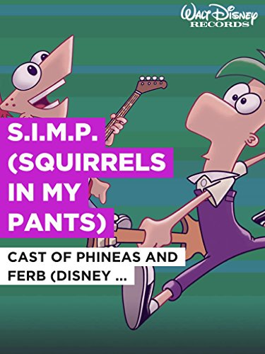 "S.I.M.P. (Squirrels in My Pants) im Stil von \""Cast of Phineas and Ferb (Disney Original)\"""