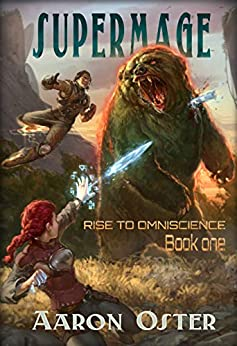 Supermage (Rise to Omniscience Book 1) by [Aaron Oster, Richard Sashigane]