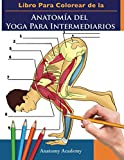 Libro Para Colorear de la Anatomía del Yoga Para Intermediarios: 50+ Ejercicios de Colores con Posturas de Yoga Para Intermediarios | El Regalo ... Instructores de Yoga, Maestros y Aficionados