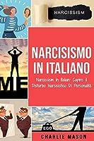 Narcisismo In italiano/ Narcissism In Italian: Capire il Disturbo Narcisistico Di Personalità