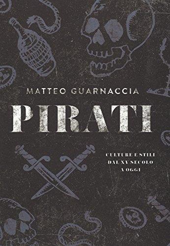 Pirati. Culture e stili dal XV secolo a oggi. Ediz. illustrata