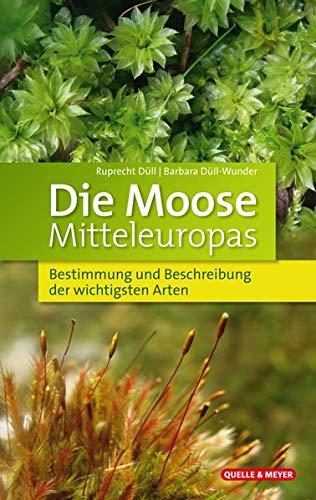 Die Moose Mitteleuropas: Bestimmung und Beschreibung der wichtigsten Arten
