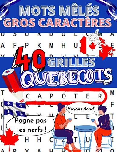 Mots mêlés gros caractères: 40 grilles de mots mêlés pour adultes sur le thème des expressions québecoises : vocaculaire du québecois + solutions à la fin