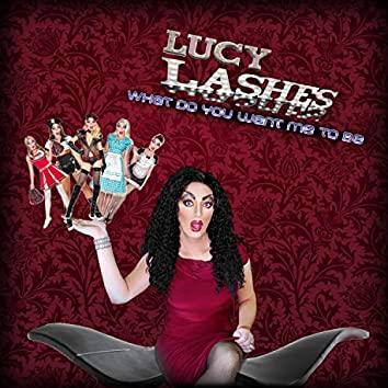 What Do You Want Me to Be - Lucy Lashes