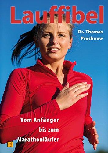 Lauffibel: Vom Anfänger bis zum Marathonläufer: Das komplette Trainingsbuch vom Anfänger bis zum Marathonläufer