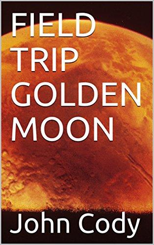 FIELD TRIP GOLDEN MOON (SCI-FI Book 1) (English Edition)