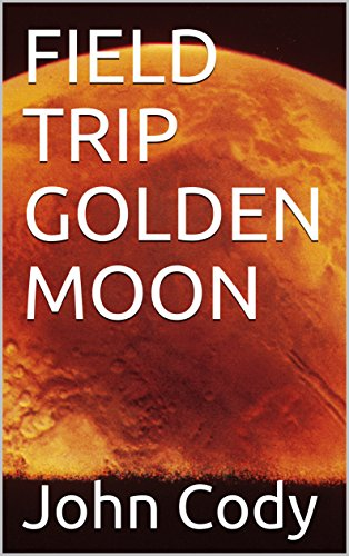 FIELD TRIP GOLDEN MOON (SCI-FI Book 1) (English Edition)