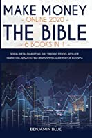 Make Money Online 2020 The Bible 6 Books in 1: Social Media Marketing, Day Trading Stocks, Affiliate Marketing, Amazon FBA, Dropshipping & Airbnb for Business