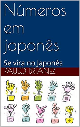 Números em japonês: Se vira no Japonês (Portuguese Edition)
