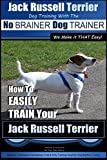 Jack Russell Terrier | Dog Training With The ~ No BRAINER Dog TRAINER | WE Make it THAT Easy! |: How To Easily Train Your Jack Russell Terrier (Jack Russell Terrier Training)