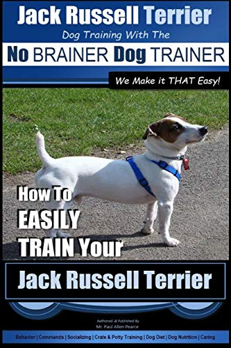 Jack Russell Terrier | Dog Training With The ~ No BRAINER Dog TRAINER | WE Make it THAT Easy! |: How To Easily Train Your Jack Russell Terrier (Jack Russell Terrier Training, Band 1)