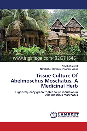 Tissue Culture Of Abelmoschus Moschatus, A Medicinal Herb: High frequency green friable callus induction in Abelmoschus moschatus