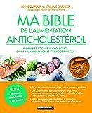 Ma bible de l'alimentation anticholestérol - Prévenir et soigner le cholestérol grâce à l'alimentation et l'exercice physique