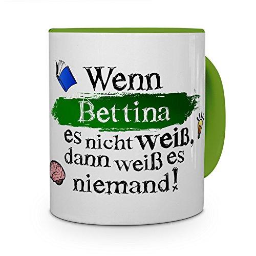 printplanet Tasse mit Namen Bettina - Layout: Wenn Bettina es Nicht weiß, dann weiß es niemand - Namenstasse, Kaffeebecher, Mug, Becher, Kaffee-Tasse - Farbe Grün