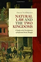 Natural Law and the Two Kingdoms: A Study in the Development of Reformed Social Thought (Emory University Studies in Law and Religion)