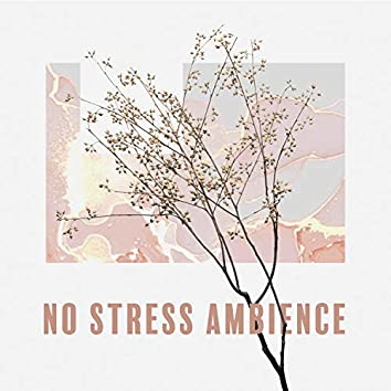 No Stress Ambience: Good Mood Only, More Peace Every Day, Calm Nerves Sounds, Just Relax Yourself