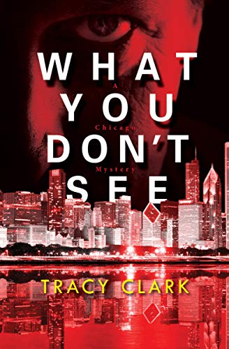 What You Don't See (The Chicago Mysteries Book 3) by [Tracy Clark]
