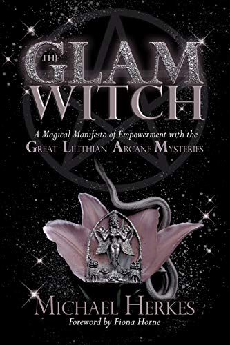 The GLAM Witch: A Magical Manifesto of Empowerment with the Great Lilithian Arcane Mysteries