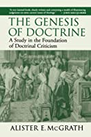 The Genesis of Doctrine: A Study in the Foundationa of Doctrinal Criticism (Study in the Foundation of Doctrinal Criticism)