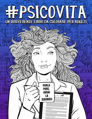 Psicovita: Un irriverente libro da colorare per adulti: 51 pagine divertenti per psichiatri, psicanalisti, coach e terapeuti