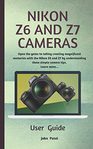 Price comparison product image Nikon Z6 and Z7 Camera User Guide: Open the gates to taking creating magnificent memories with the Nikon Z6 and Z7 by understanding these simple camera tips. Learn more.