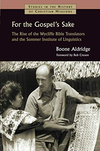 For the Gospel's Sake: The Rise of the Wycliffe Bible Translators and the Summer Institute of Linguistics (Studies in the History of Christian Missions (SHCM))