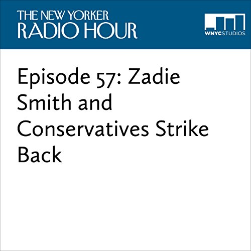 Episode 57: Zadie Smith and Conservatives Strike Back  audiobook cover art