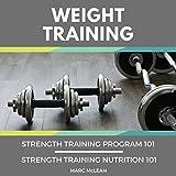 Weight Training: 2 Books Bundle: Strength Training Program 101 & Strength Training Nutrition