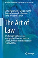 The Art of Law: Artistic Representations and Iconography of Law and Justice in Context, from the Middle Ages to the First World War (Ius Gentium: Comparative Perspectives on Law and Justice (66))