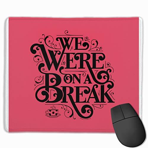 Tappetino per mouse da gioco, con scritta 'Friends We Were On A Break', rettangolare, antiscivolo, in gomma, accessori per ufficio, decorazione da scrivania per computer e computer portatili