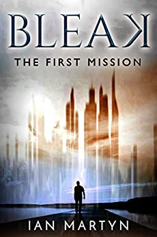 Bleak - The first mission: (The 10,000 word prequel to Bleak - The story of a shapeshifter) by [Ian Martyn]