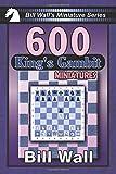 600 King's Gambit Miniatures (bill Wall's Miniature Series)-Wall, Bill Wall, Gerald Lee