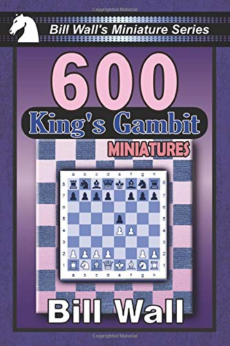 600 King's Gambit Miniatures (Bill Wall's Miniature Series, Band 2)