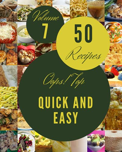 Oops! Top 50 Quick And Easy Recipes Volume 7: Home Cooking Made Easy with Quick And Easy Cookbook!