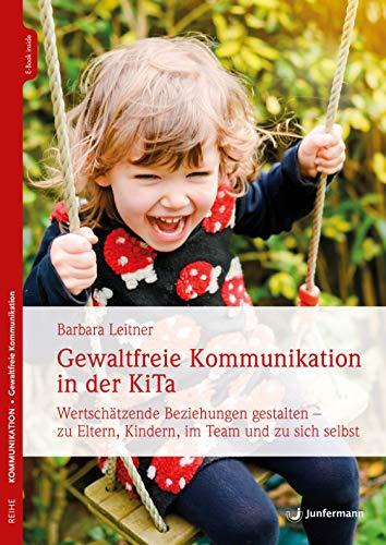 Gewaltfreie Kommunikation in der KiTa: Wertschätzende Beziehungen gestalten – zu Eltern, Kindern, im Team und zu sich selbst