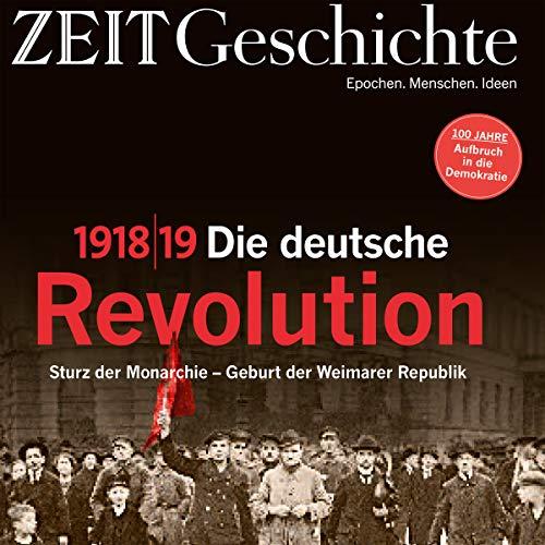 1918/19. Die deutsche Revolution: Sturz der Monarchie - Geburt der Weimarer Republik (ZEIT Geschichte) Titelbild